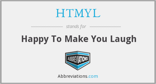 HTMYL - Happy To Make You Laugh