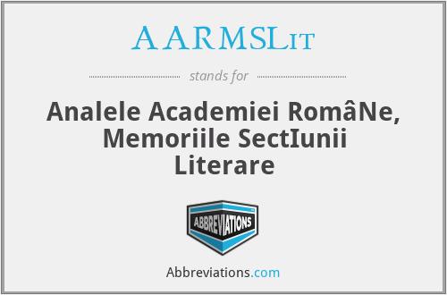 AARMSLit - Analele Academiei RomâNe, Memoriile SectIunii Literare