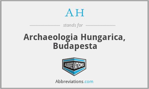 AH - Archaeologia Hungarica, Budapesta