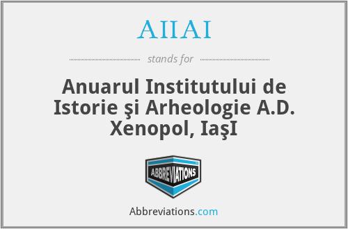 AIIAI - Anuarul Institutului de Istorie şi Arheologie A.D. Xenopol, IaşI