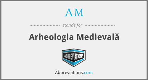 AM - Arheologia Medievală