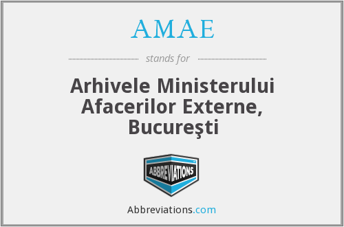 AMAE - Arhivele Ministerului Afacerilor Externe, Bucureşti