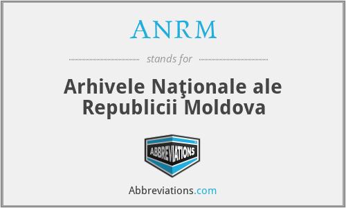 ANRM - Arhivele Naţionale ale Republicii Moldova