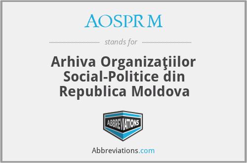 AOSPRM - Arhiva Organizaţiilor Social-Politice din Republica Moldova