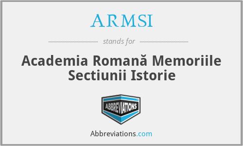 ARMSI - Academia RomâNă. Memoriile SecţIunii Istorie