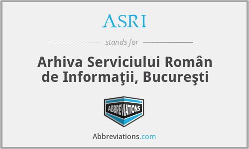 ASRI - Arhiva Serviciului RomâN De InformaţIi, BucureşTi