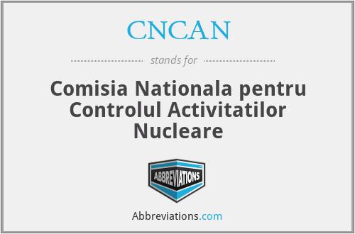 CNCAN - Comisia Nationala Pentru Controlul Activitatilor Nucleare