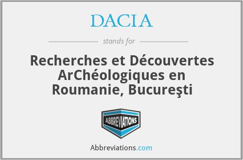Dacia - Dacia. Recherches Et DéCouvertes ArchéOlogiques En Roumanie, BucureşTi