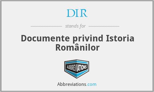 DIR - Documente Privind Istoria RomâNilor