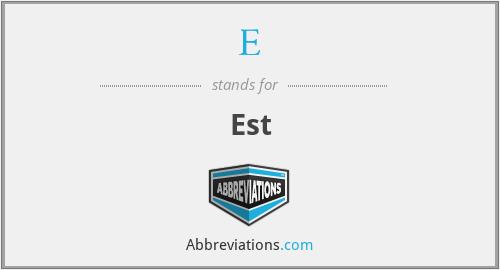 E - Est
