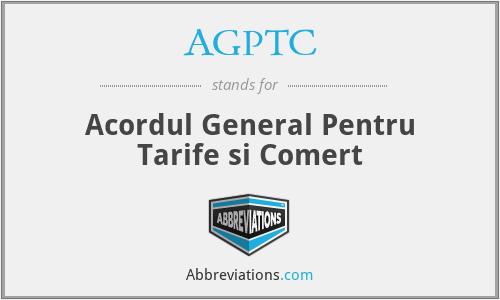 AGPTC - Acordul General Pentru Tarife si Comert