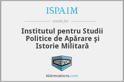 ISPAIM - Institutul Pentru Studii Politice De ApăRare şI Istorie Militară