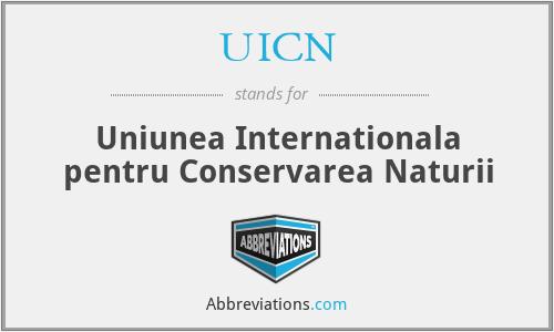 IUCN - Uniunea Internationala Pentru Conservarea Naturii