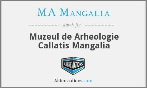 What does MA MANGALIA stand for?