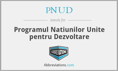PNUD - Programul Natiunilor Unite Pentru Dezvoltare