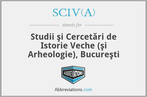 SCIV(A) - Studii şi Cercetări de Istorie Veche (şi Arheologie), Bucureşti