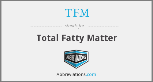 TFM - Total Fatty Matter