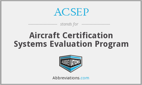ACSEP - Aircraft Certification Systems Evaluation Program