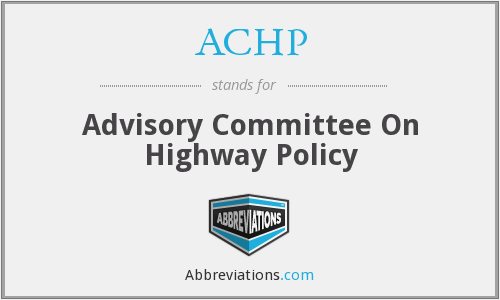 ACHP - Advisory Committee On Highway Policy