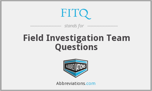 FITQ - Field Investigation Team Questions