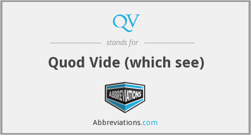 QV - Quod Vide (which see)