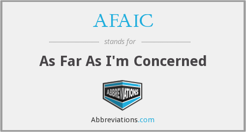AFAIC - As Far As I'm Concerned