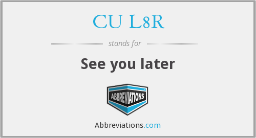 CU L8R - See you later