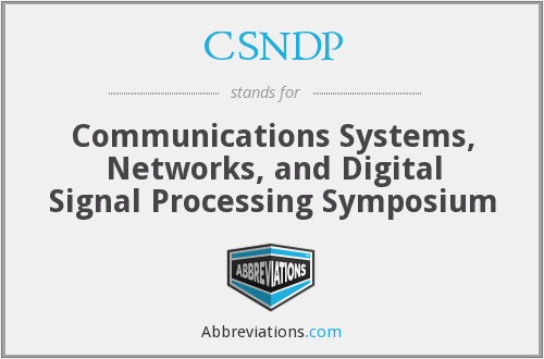 CSNDP - Communications Systems, Networks, and Digital Signal Processing Symposium