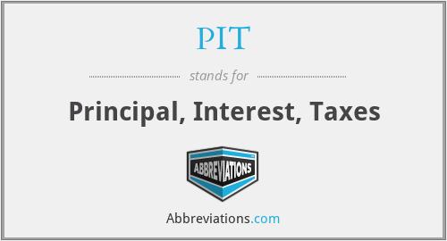 PIT - Principal, Interest, Taxes
