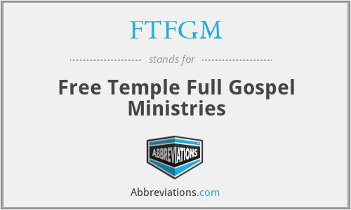 FTFGM - Free Temple Full Gospel Ministries