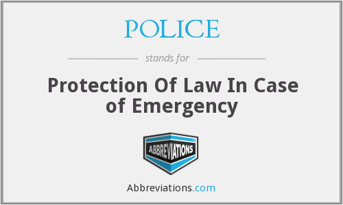 POLICE - Protection Of Law In Case of Emergency
