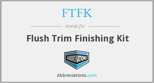 FTFK - Flush Trim Finishing Kit