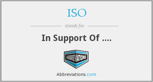 ISO - In Support Of ....