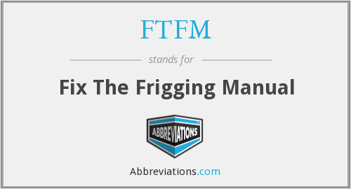 FTFM - Fix The Frigging Manual