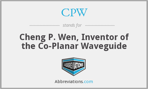 CPW - Cheng P. Wen, Inventor of the Co-Planar Waveguide