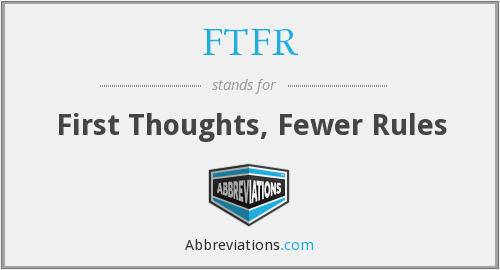 FTFR - First Thoughts, Fewer Rules