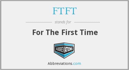 FTFT - For The First Time