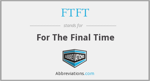FTFT - For The Final Time
