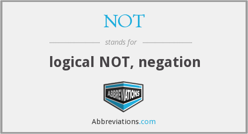 NOT - logical NOT, negation