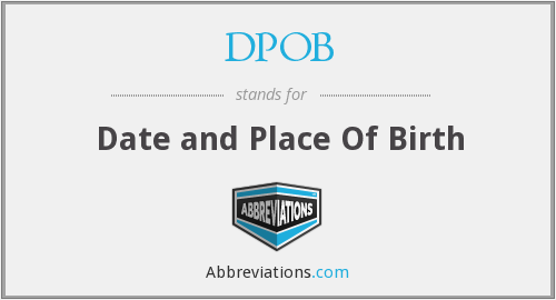 DPOB - Date and Place Of Birth