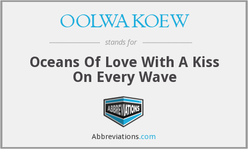 OOLWAKOEW - Oceans Of Love With A Kiss On Every Wave
