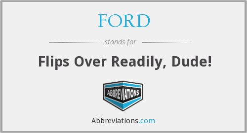 FORD - Flips Over Readily, Dude!