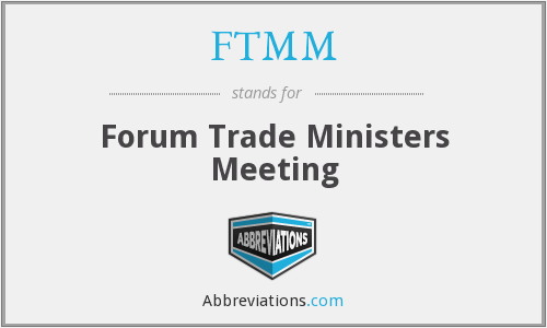 FTMM - Forum Trade Ministers Meeting