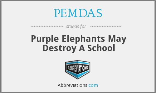 PEMDAS - Purple Elephants May Destroy A School