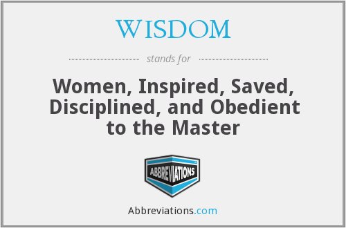 WISDOM - Women, Inspired, Saved, Disciplined, and Obedient to the Master