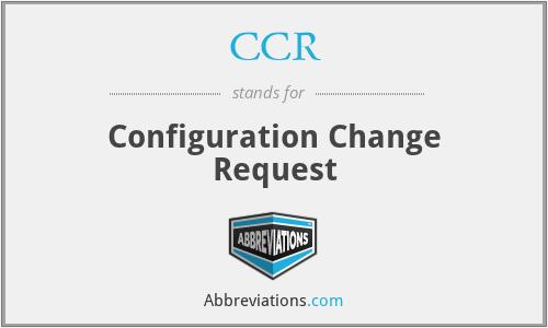 CCR - Configuration Change Request