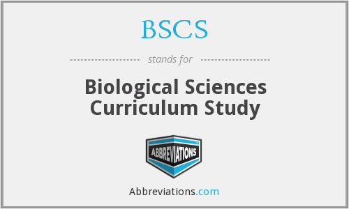 BSCS - Biological Sciences Curriculum Study