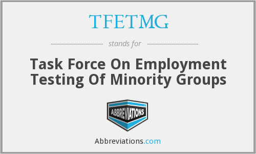 TFETMG - Task Force On Employment Testing Of Minority Groups