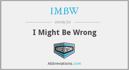 IMBW - I Might Be Wrong