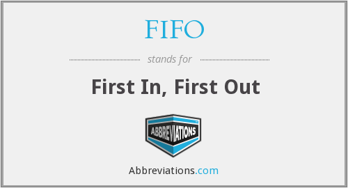 FIFO - First In, First Out